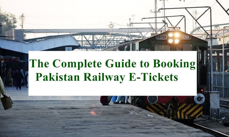The Complete Guide to Booking Pakistan Railway E-Tickets